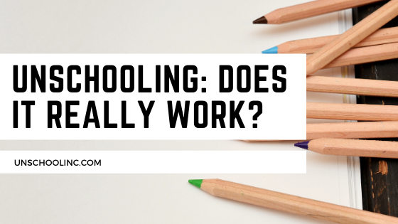 Unschooling Does it really work?